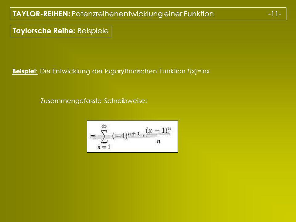 TAYLOR-REIHEN: Potenzreihenentwicklung einer Funktion -11-