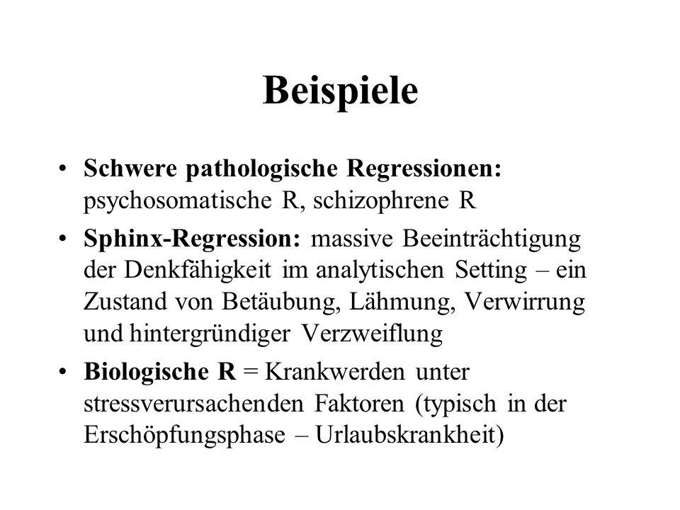 Beispiele Schwere pathologische Regressionen: psychosomatische R, schizophrene R.