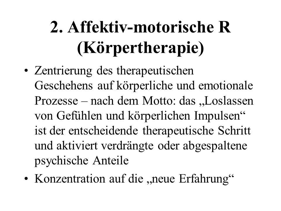 2. Affektiv-motorische R (Körpertherapie)