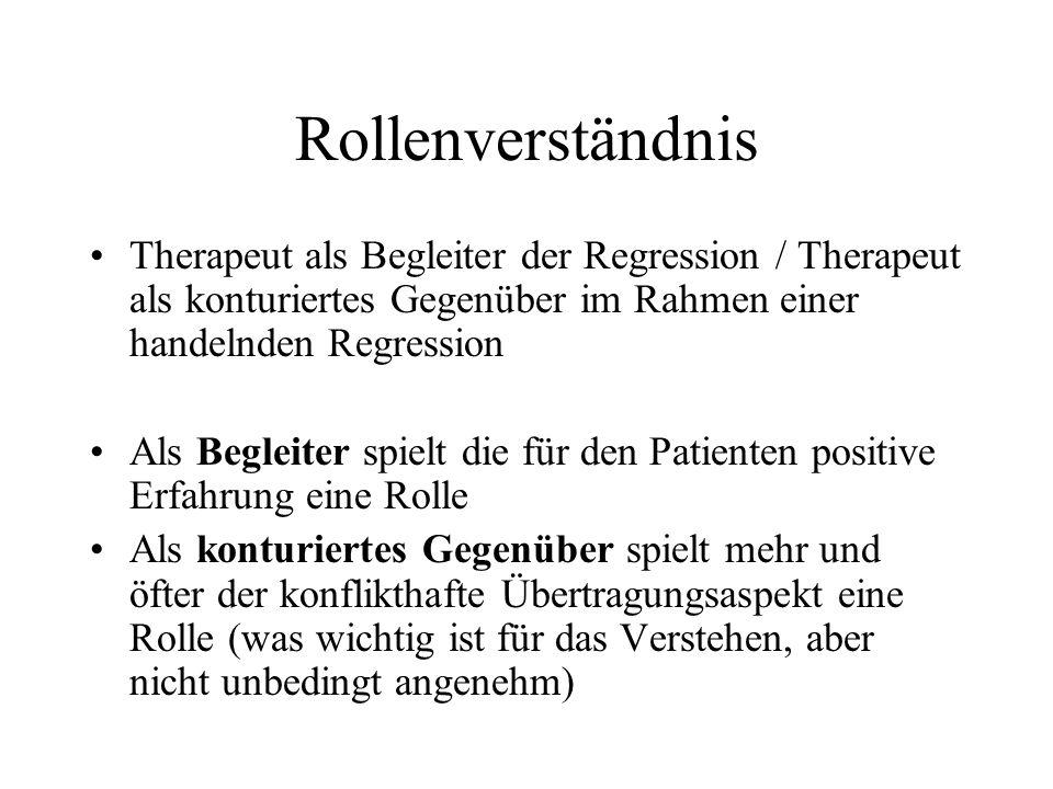 Rollenverständnis Therapeut als Begleiter der Regression / Therapeut als konturiertes Gegenüber im Rahmen einer handelnden Regression.