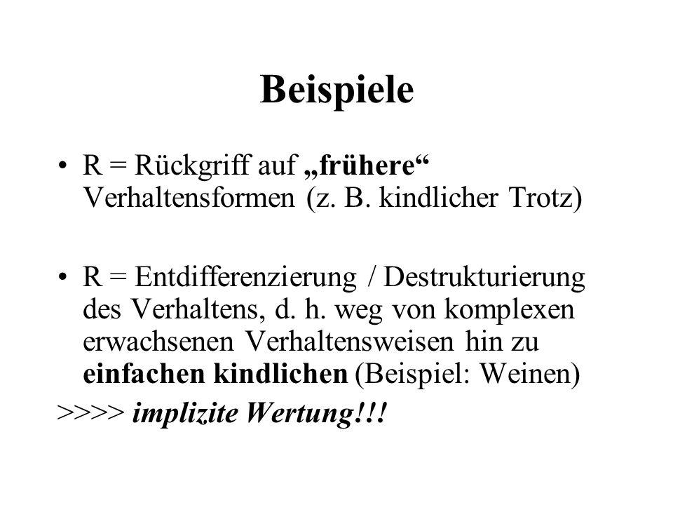 """Beispiele R = Rückgriff auf """"frühere Verhaltensformen (z. B. kindlicher Trotz)"""