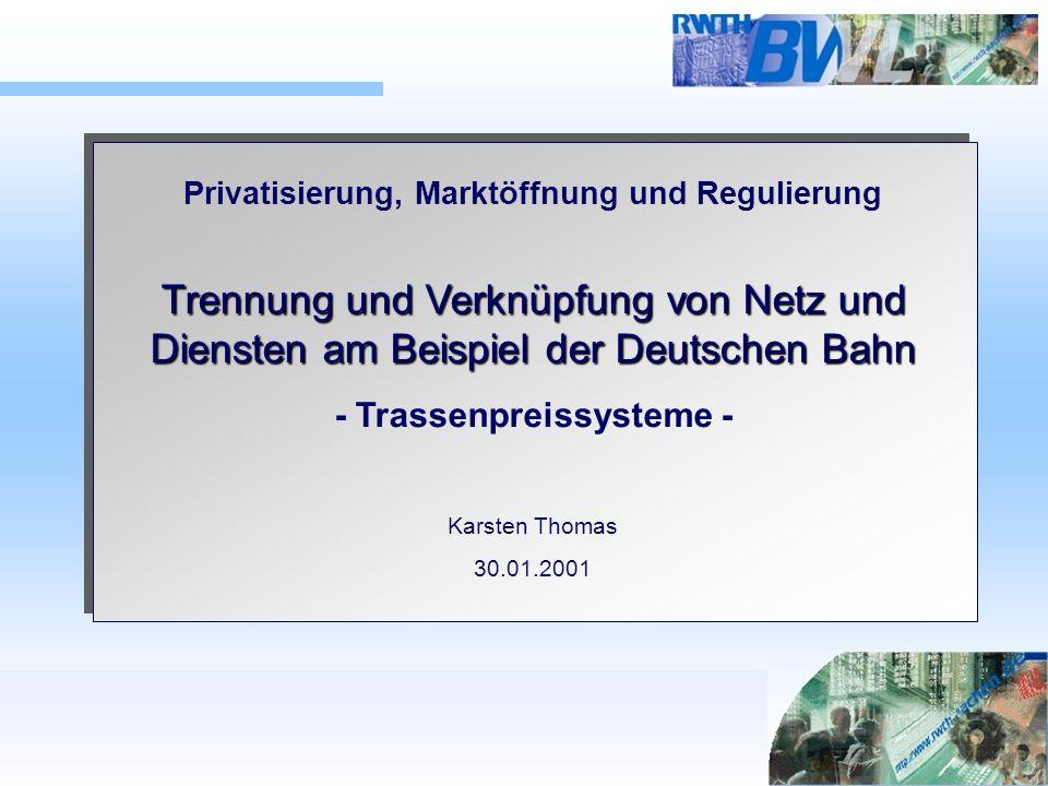 Privatisierung, Marktöffnung und Regulierung - Trassenpreissysteme -