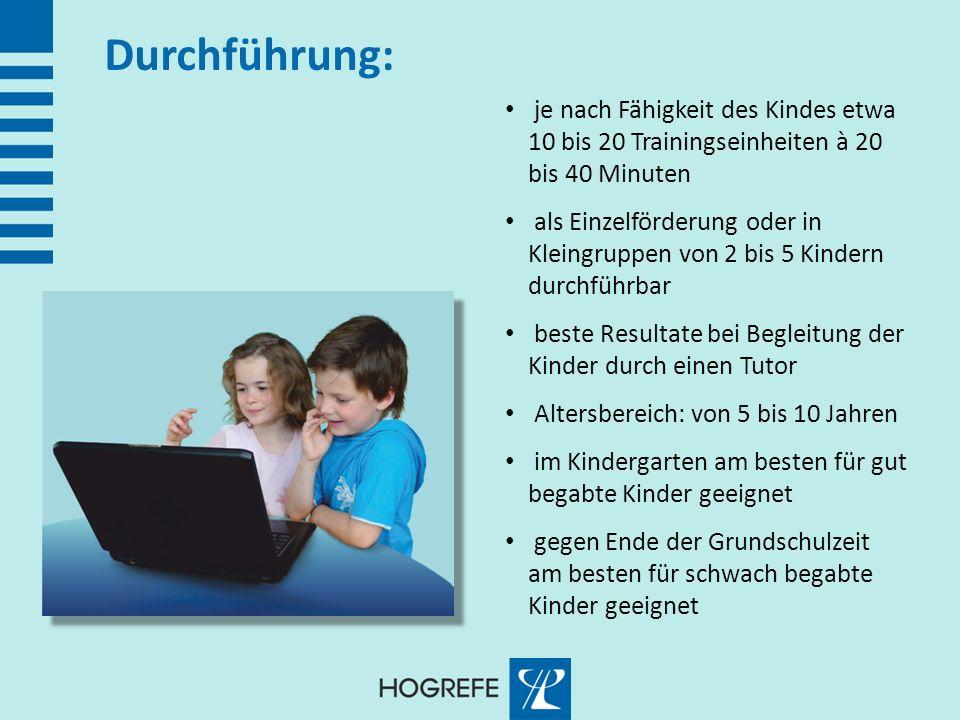 Durchführung: je nach Fähigkeit des Kindes etwa 10 bis 20 Trainingseinheiten à 20 bis 40 Minuten.