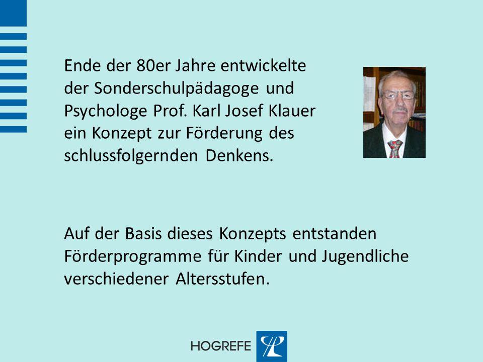 Ende der 80er Jahre entwickelte der Sonderschulpädagoge und Psychologe Prof. Karl Josef Klauer ein Konzept zur Förderung des schlussfolgernden Denkens.