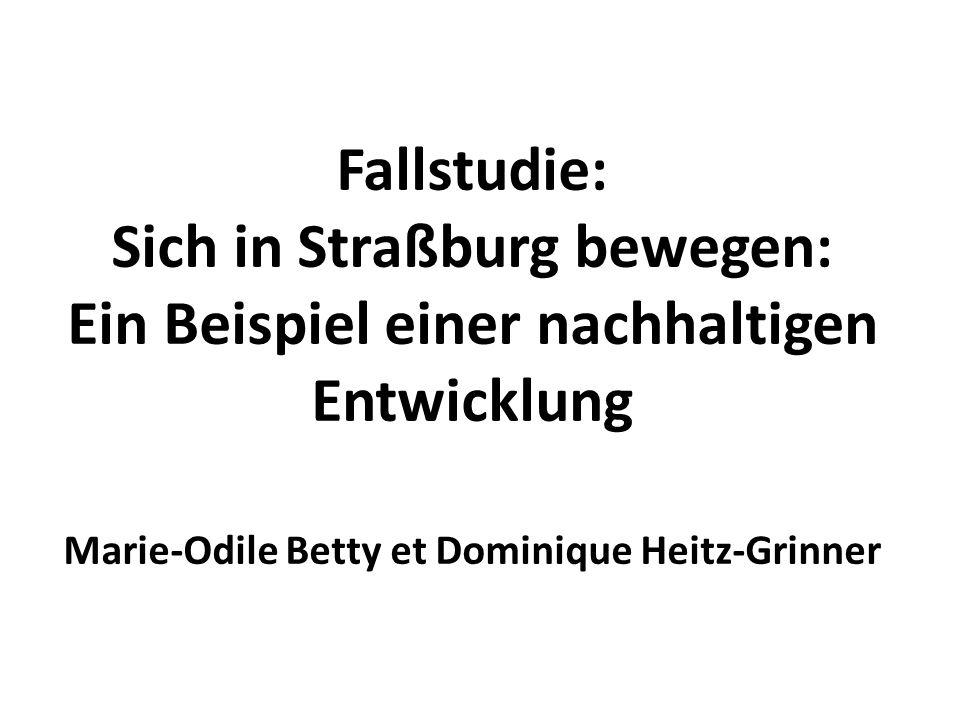 Fallstudie: Sich in Straßburg bewegen: Ein Beispiel einer nachhaltigen Entwicklung Marie-Odile Betty et Dominique Heitz-Grinner