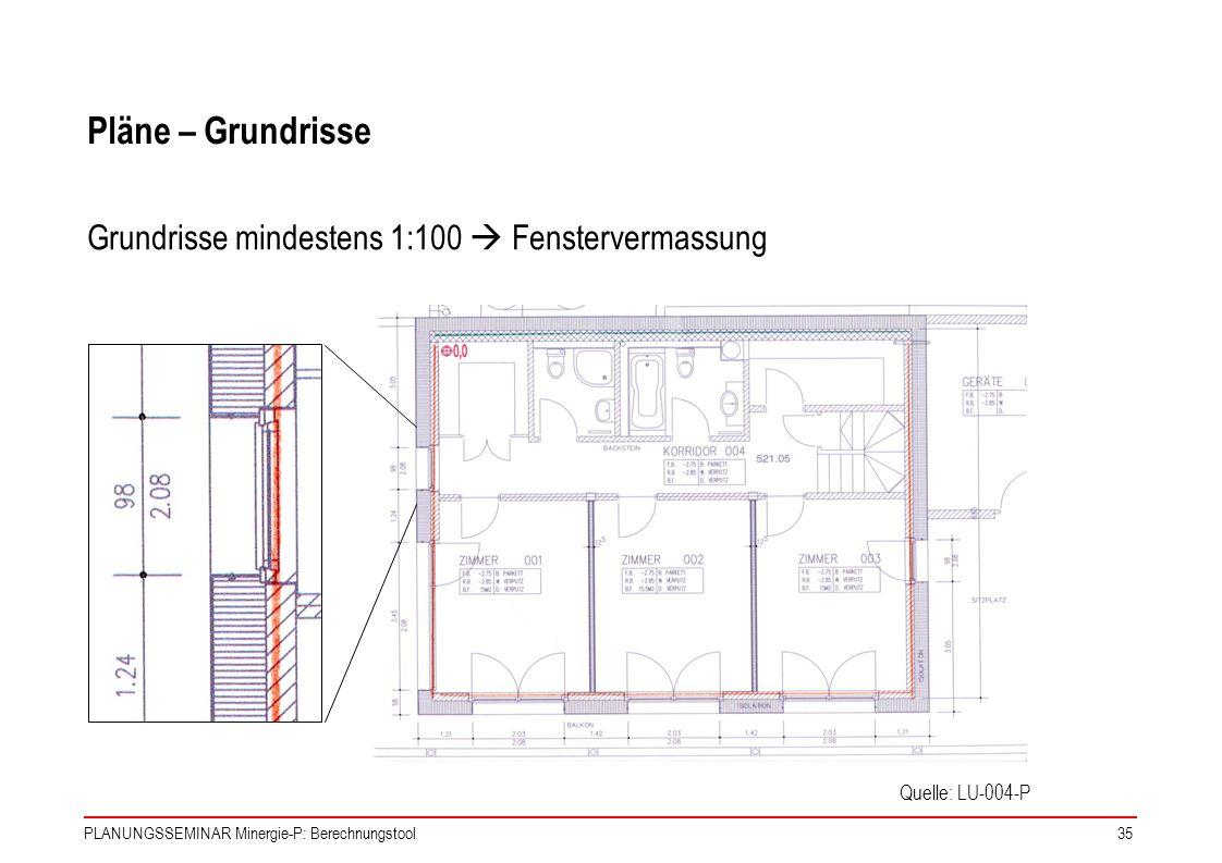 Pläne – Grundrisse Grundrisse mindestens 1:100  Fenstervermassung