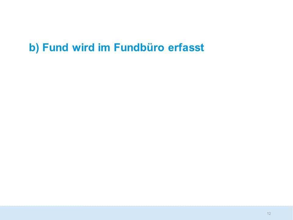 b) Fund wird im Fundbüro erfasst