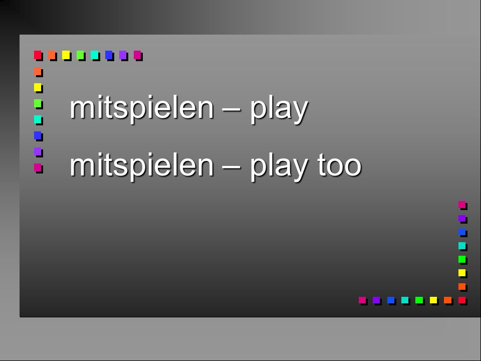 mitspielen – play mitspielen – play too