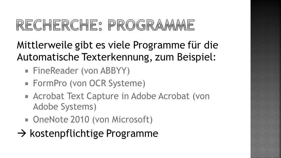 Recherche: Programme Mittlerweile gibt es viele Programme für die Automatische Texterkennung, zum Beispiel: