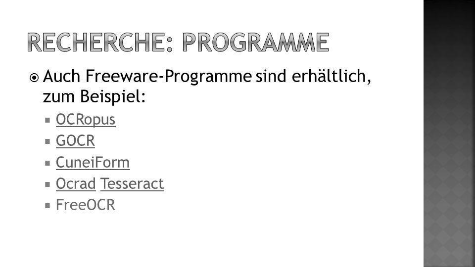 Recherche: Programme Auch Freeware-Programme sind erhältlich, zum Beispiel: OCRopus. GOCR. CuneiForm.