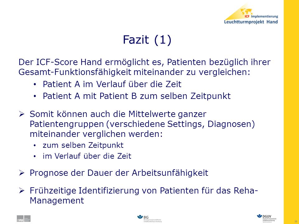 Fazit (1) Der ICF-Score Hand ermöglicht es, Patienten bezüglich ihrer Gesamt-Funktionsfähigkeit miteinander zu vergleichen: