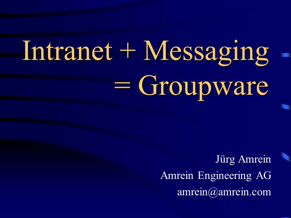 Intranet + Messaging = Groupware