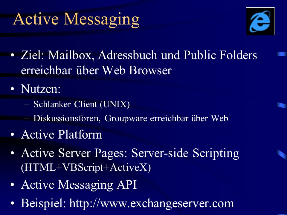 Active Messaging Ziel: Mailbox, Adressbuch und Public Folders erreichbar über Web Browser. Nutzen: