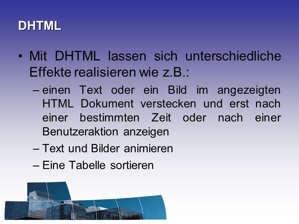 Mit DHTML lassen sich unterschiedliche Effekte realisieren wie z.B.: