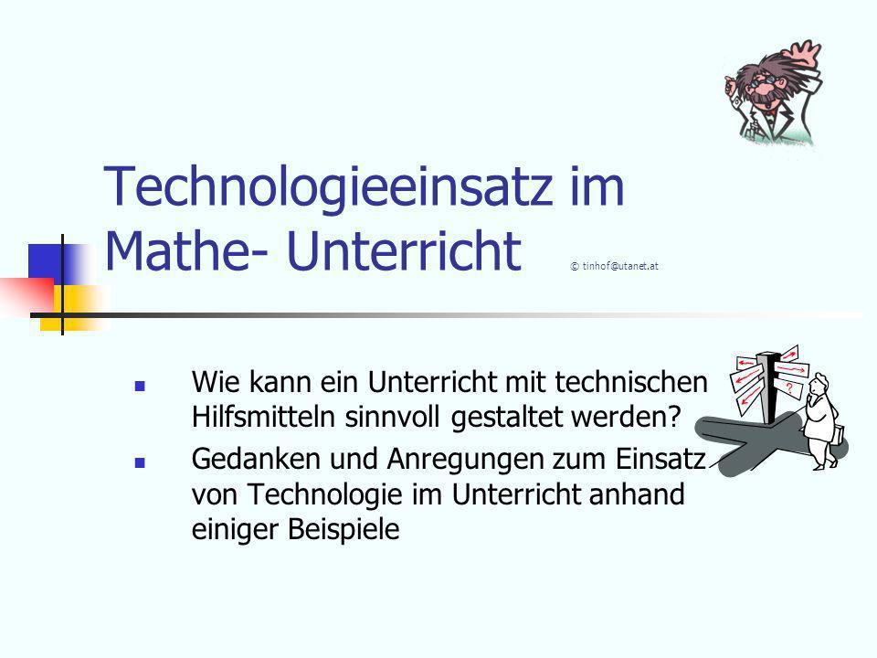 Technologieeinsatz im Mathe- Unterricht © tinhof@utanet.at