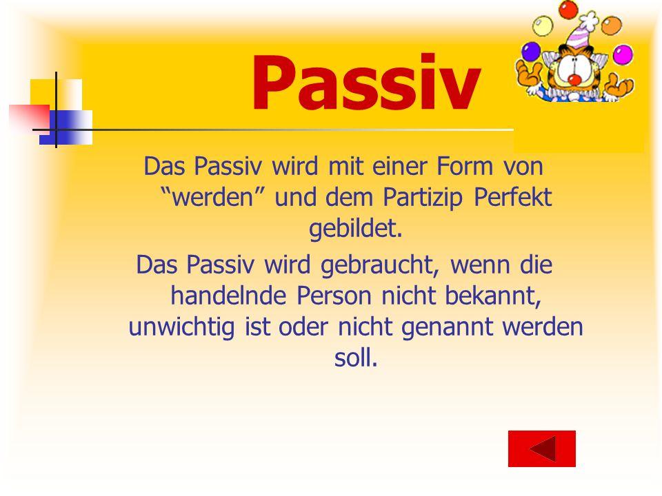 Passiv Das Passiv wird mit einer Form von werden und dem Partizip Perfekt gebildet.