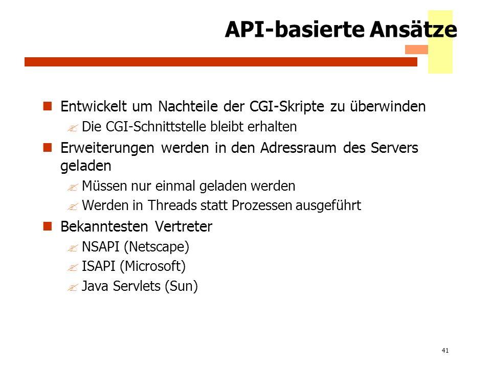 API-basierte Ansätze Entwickelt um Nachteile der CGI-Skripte zu überwinden. Die CGI-Schnittstelle bleibt erhalten.