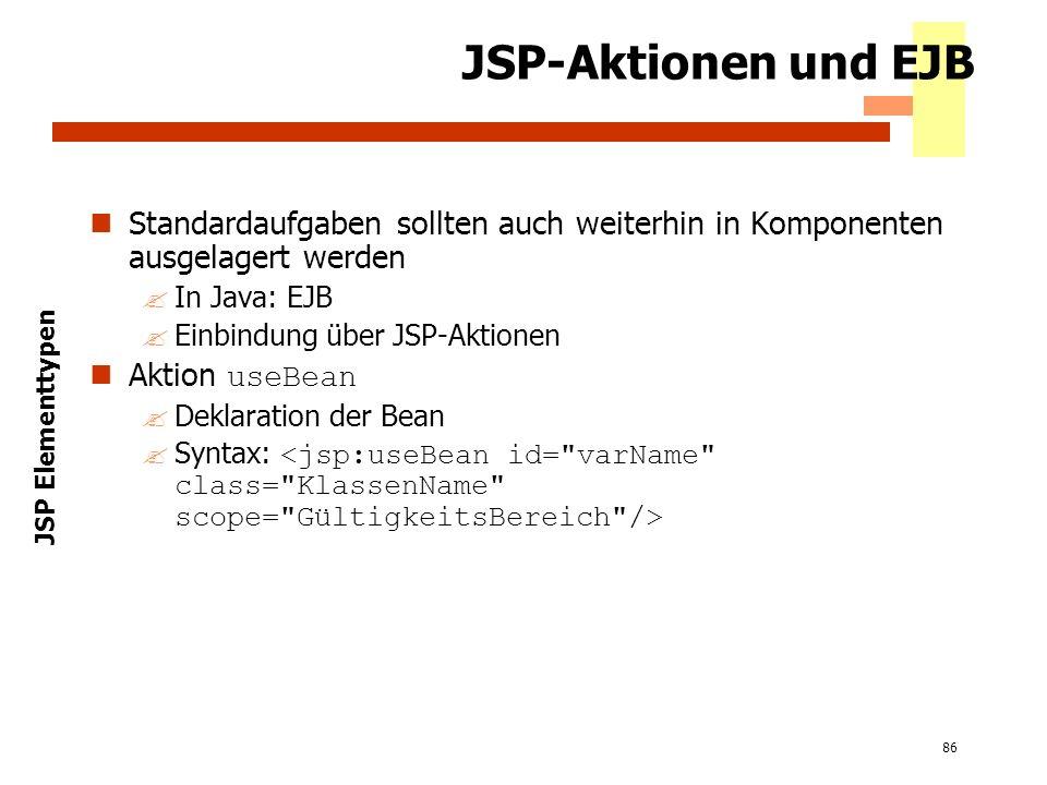 2002 JSP-Aktionen und EJB. Standardaufgaben sollten auch weiterhin in Komponenten ausgelagert werden.