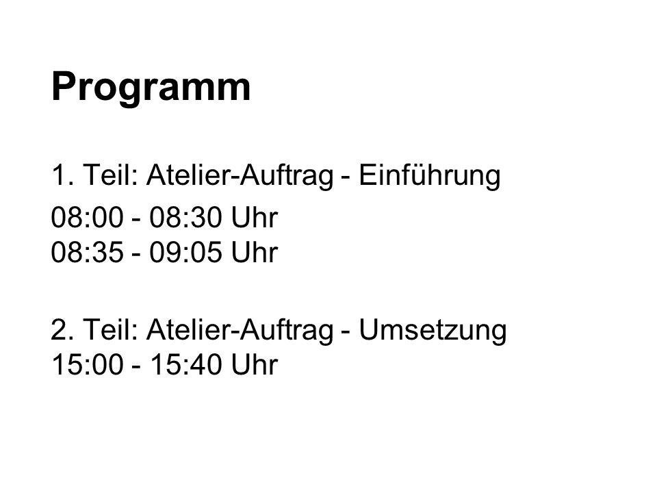 Programm 1. Teil: Atelier-Auftrag - Einführung