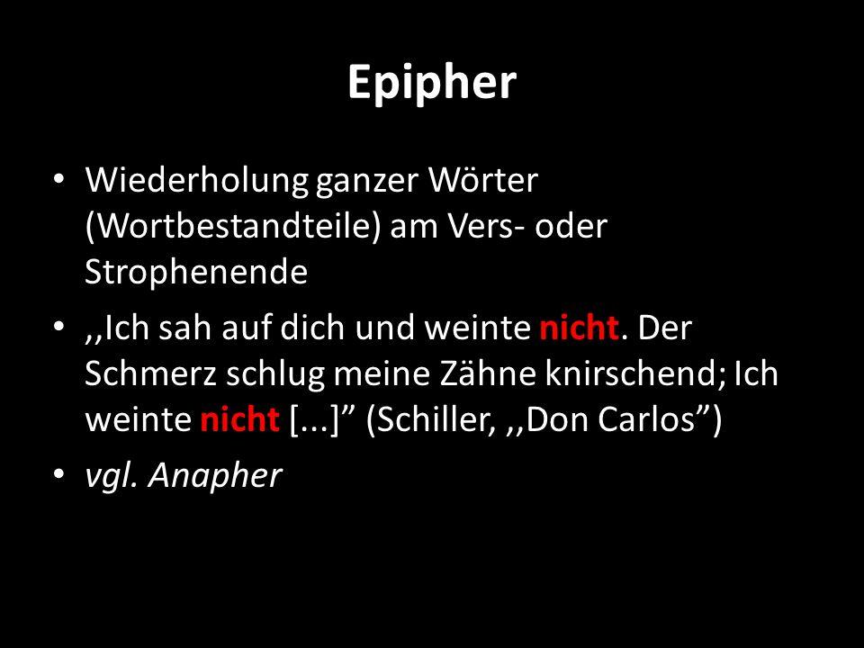 Epipher Wiederholung ganzer Wörter (Wortbestandteile) am Vers- oder Strophenende.