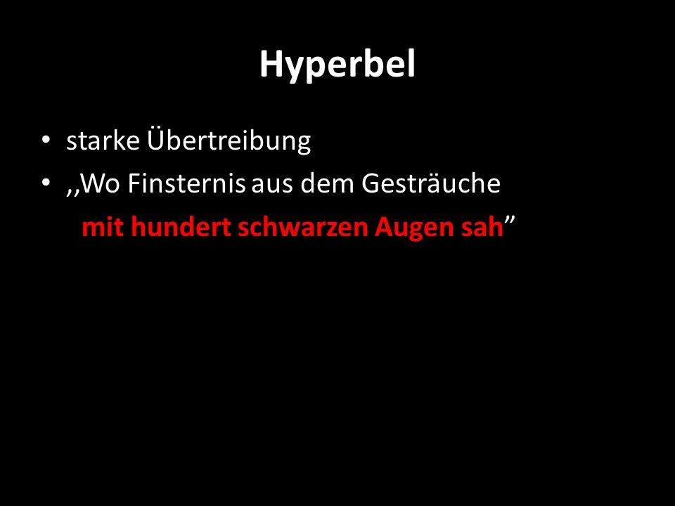 Hyperbel starke Übertreibung ,,Wo Finsternis aus dem Gesträuche
