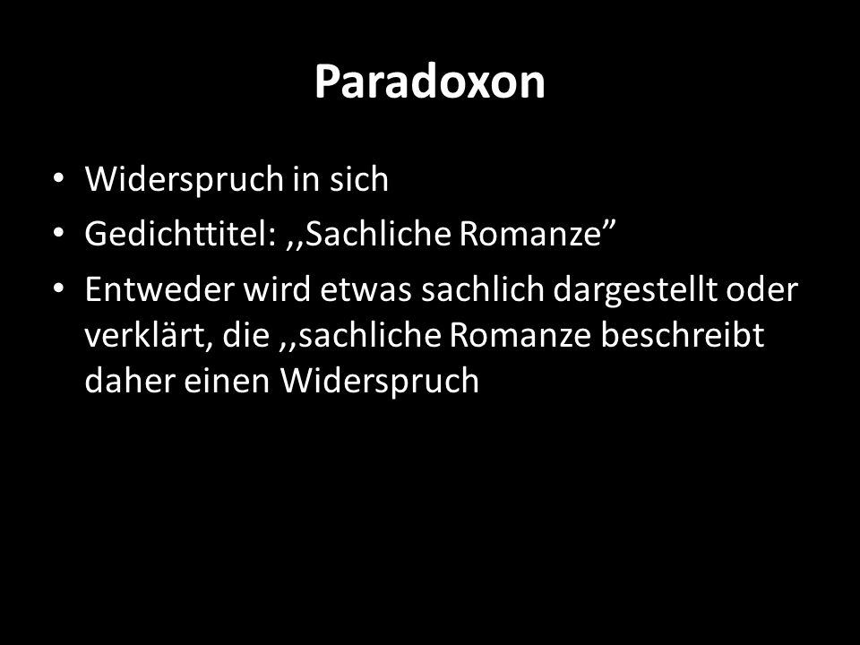 Paradoxon Widerspruch in sich Gedichttitel: ,,Sachliche Romanze