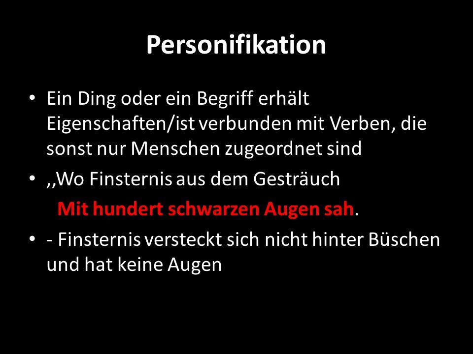 Personifikation Ein Ding oder ein Begriff erhält Eigenschaften/ist verbunden mit Verben, die sonst nur Menschen zugeordnet sind.