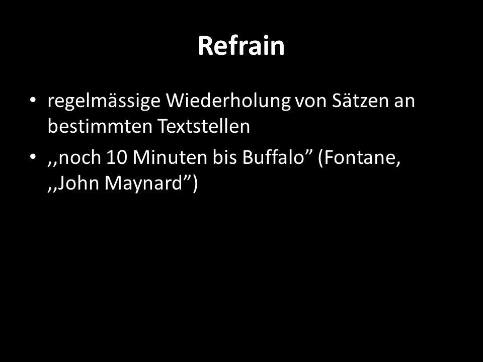 Refrain regelmässige Wiederholung von Sätzen an bestimmten Textstellen