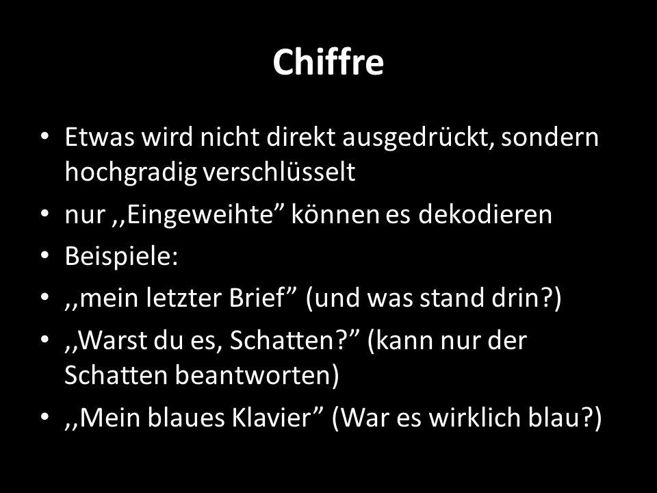 Chiffre Etwas wird nicht direkt ausgedrückt, sondern hochgradig verschlüsselt. nur ,,Eingeweihte können es dekodieren.