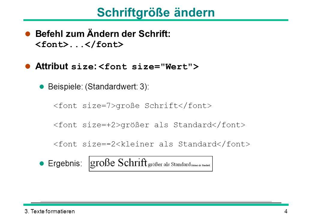 Schriftgröße ändern Befehl zum Ändern der Schrift: <font>...</font> Attribut size: <font size= Wert >