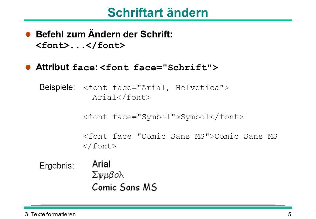 Schriftart ändern Befehl zum Ändern der Schrift: <font>...</font> Attribut face: <font face= Schrift >