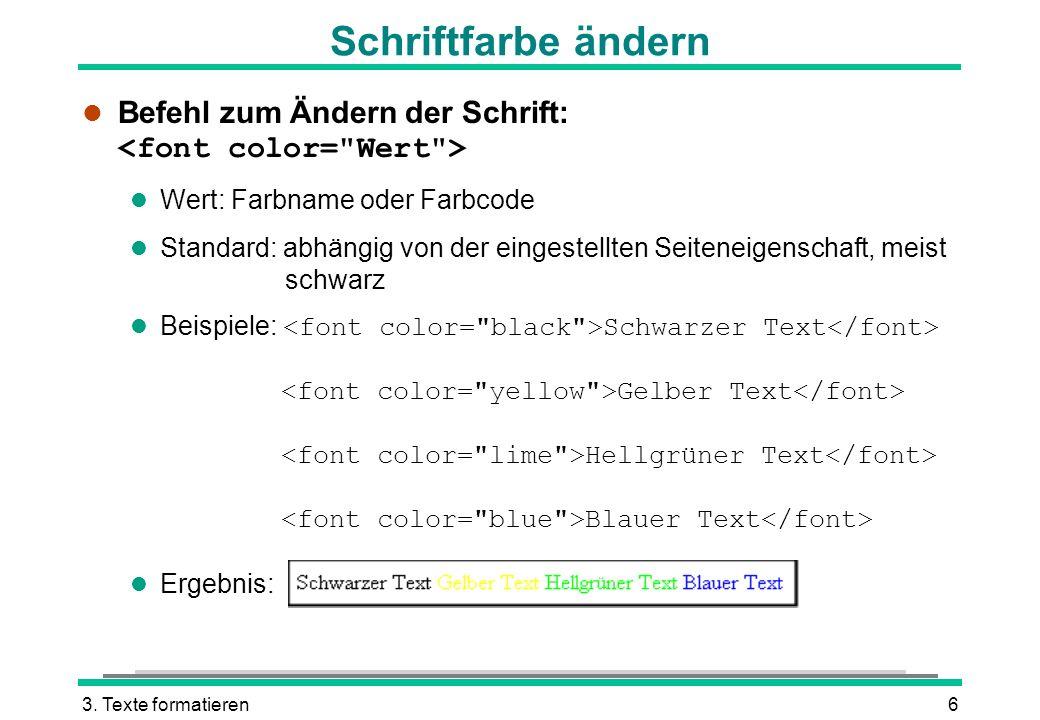 Schriftfarbe ändern Befehl zum Ändern der Schrift: <font color= Wert > Wert: Farbname oder Farbcode.