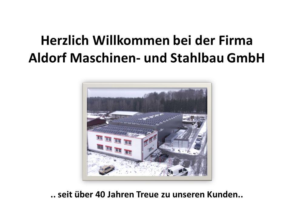 Herzlich Willkommen bei der Firma Aldorf Maschinen- und Stahlbau GmbH