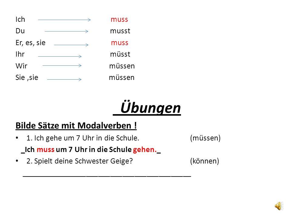 Übungen Bilde Sätze mit Modalverben ! Ich muss Du musst