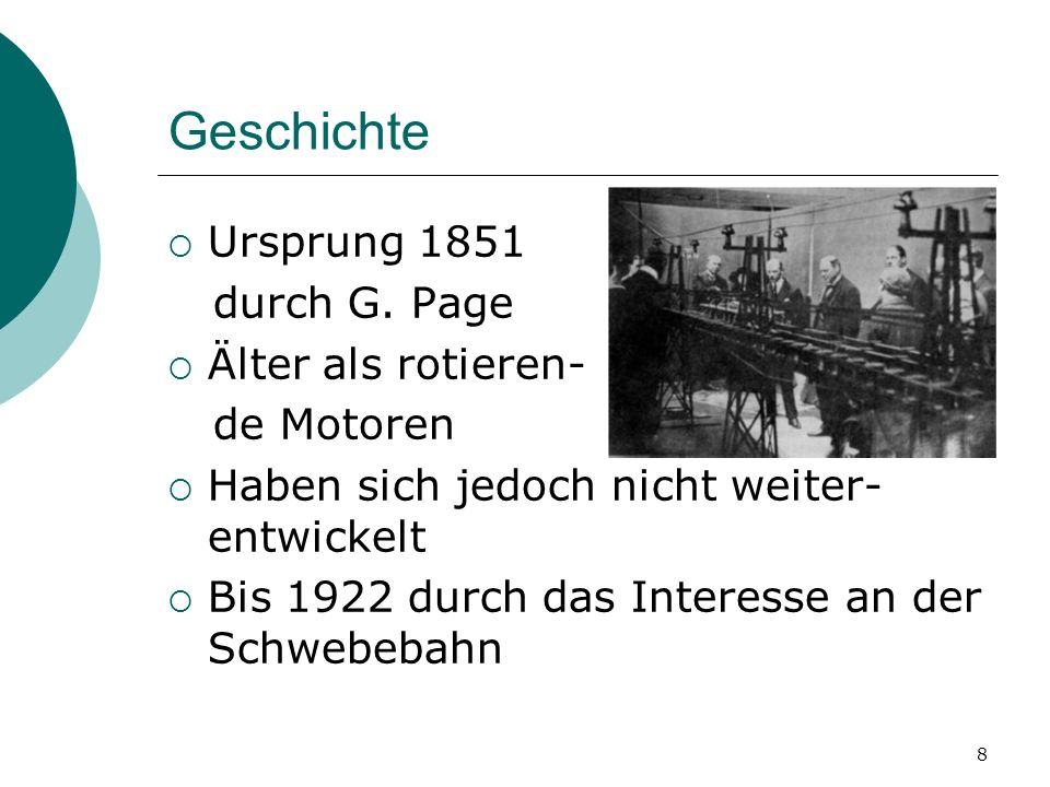 Geschichte Ursprung 1851 durch G. Page Älter als rotieren- de Motoren
