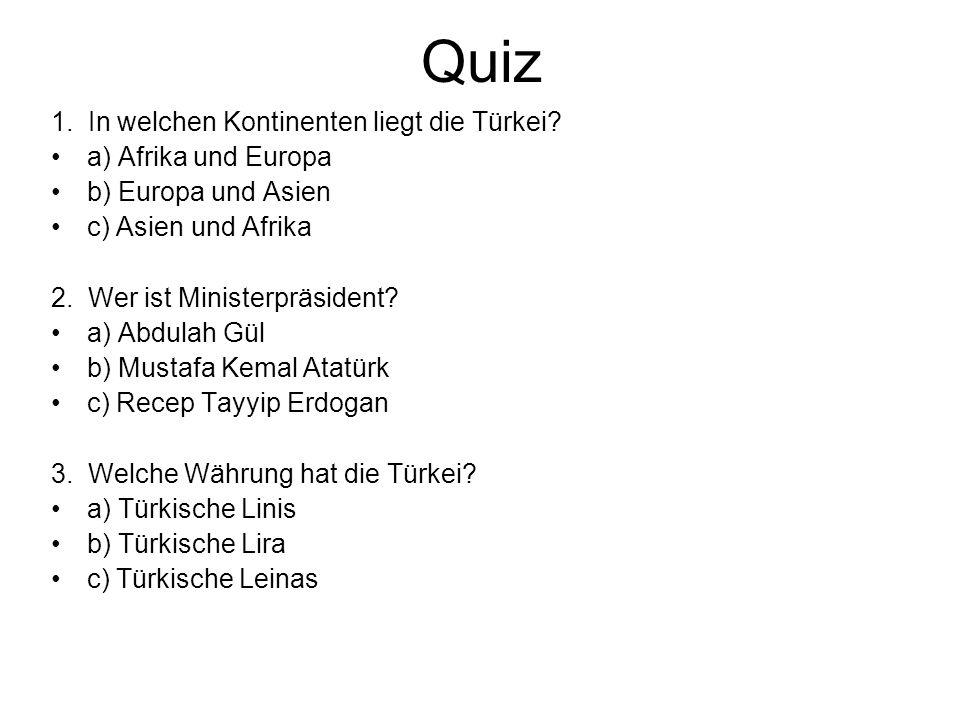 Quiz 1. In welchen Kontinenten liegt die Türkei a) Afrika und Europa