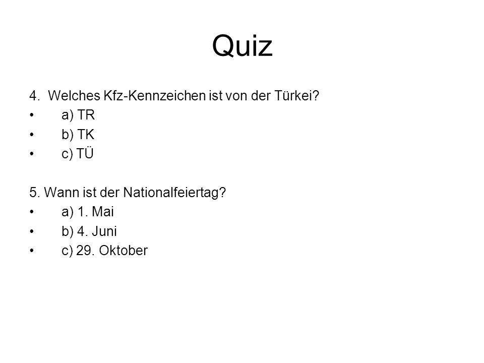 Quiz 4. Welches Kfz-Kennzeichen ist von der Türkei a) TR b) TK c) TÜ