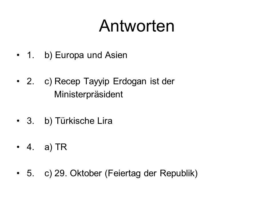 Antworten 1. b) Europa und Asien 2. c) Recep Tayyip Erdogan ist der
