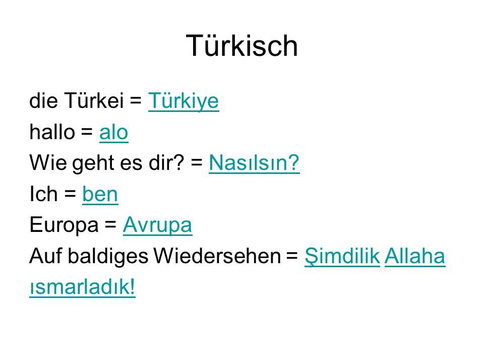 Türkisch die Türkei = Türkiye hallo = alo Wie geht es dir = Nasılsın