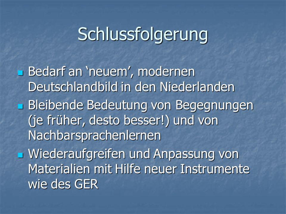 Schlussfolgerung Bedarf an 'neuem', modernen Deutschlandbild in den Niederlanden.