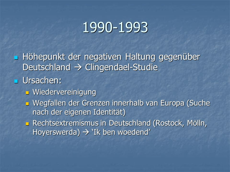 1990-1993 Höhepunkt der negativen Haltung gegenüber Deutschland  Clingendael-Studie. Ursachen: Wiedervereinigung.