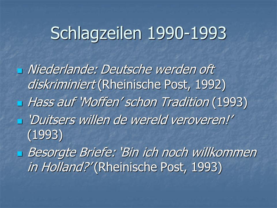 Schlagzeilen 1990-1993 Niederlande: Deutsche werden oft diskriminiert (Rheinische Post, 1992) Hass auf 'Moffen' schon Tradition (1993)