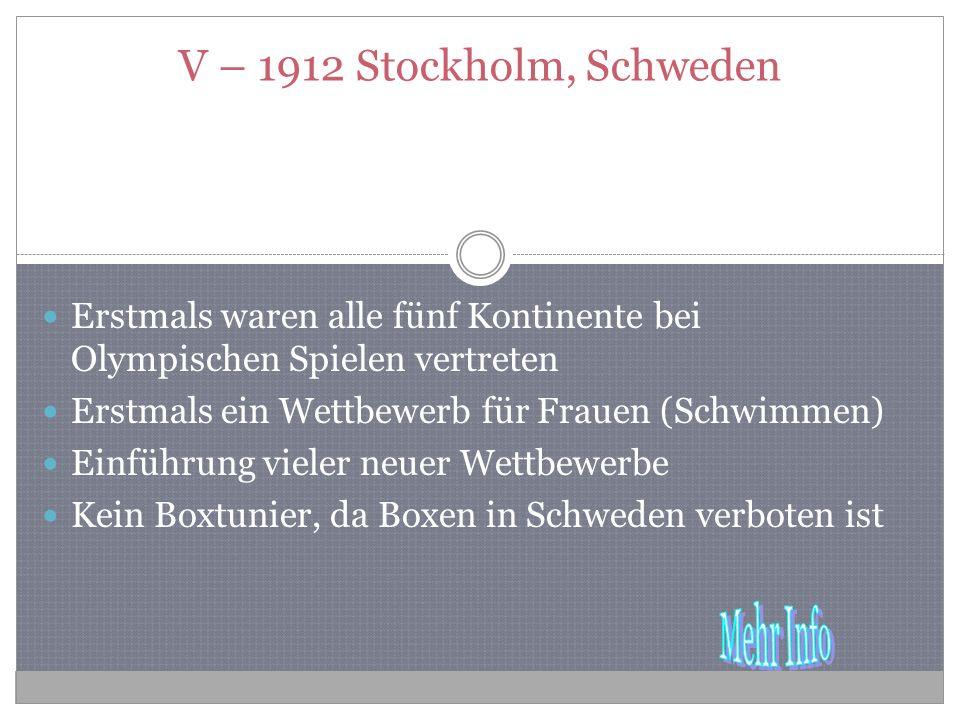 V – 1912 Stockholm, Schweden Erstmals waren alle fünf Kontinente bei Olympischen Spielen vertreten.