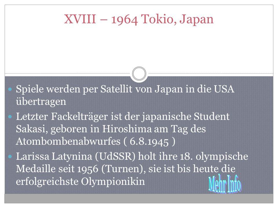 XVIII – 1964 Tokio, Japan Spiele werden per Satellit von Japan in die USA übertragen.