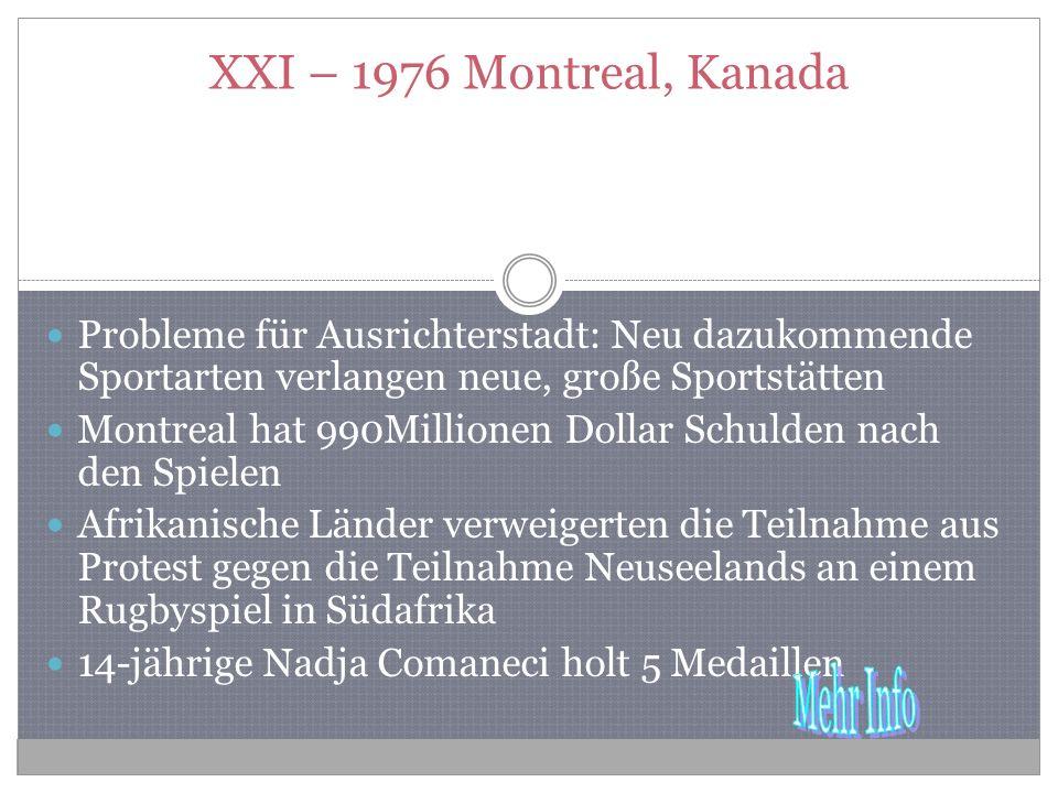 XXI – 1976 Montreal, Kanada Probleme für Ausrichterstadt: Neu dazukommende Sportarten verlangen neue, große Sportstätten.