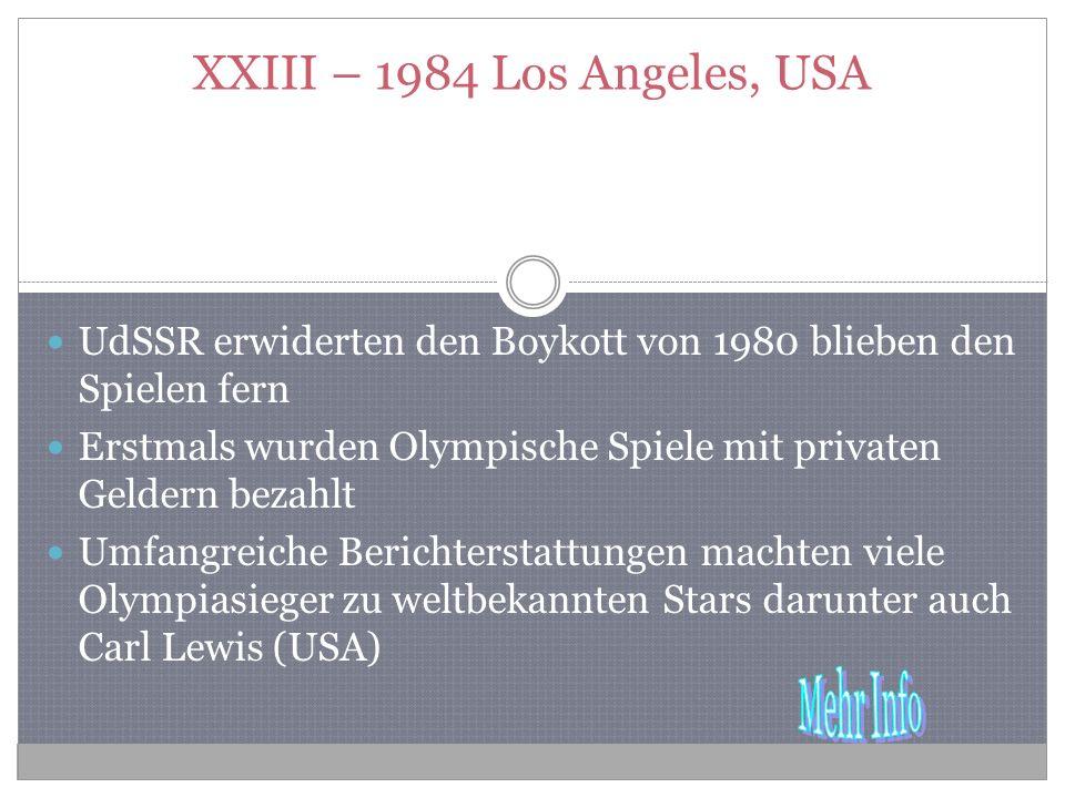 XXIII – 1984 Los Angeles, USA UdSSR erwiderten den Boykott von 1980 blieben den Spielen fern.