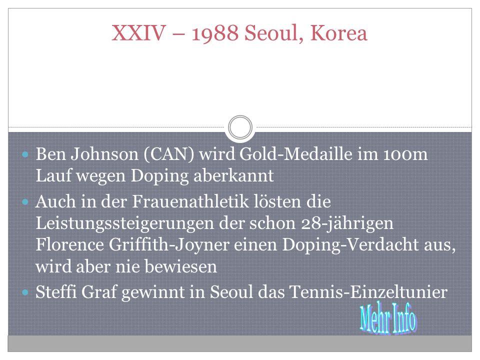 XXIV – 1988 Seoul, Korea Ben Johnson (CAN) wird Gold-Medaille im 100m Lauf wegen Doping aberkannt.