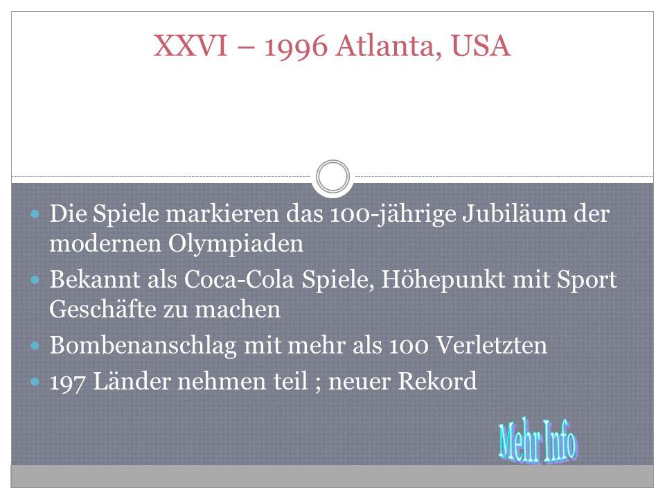 XXVI – 1996 Atlanta, USA Die Spiele markieren das 100-jährige Jubiläum der modernen Olympiaden.