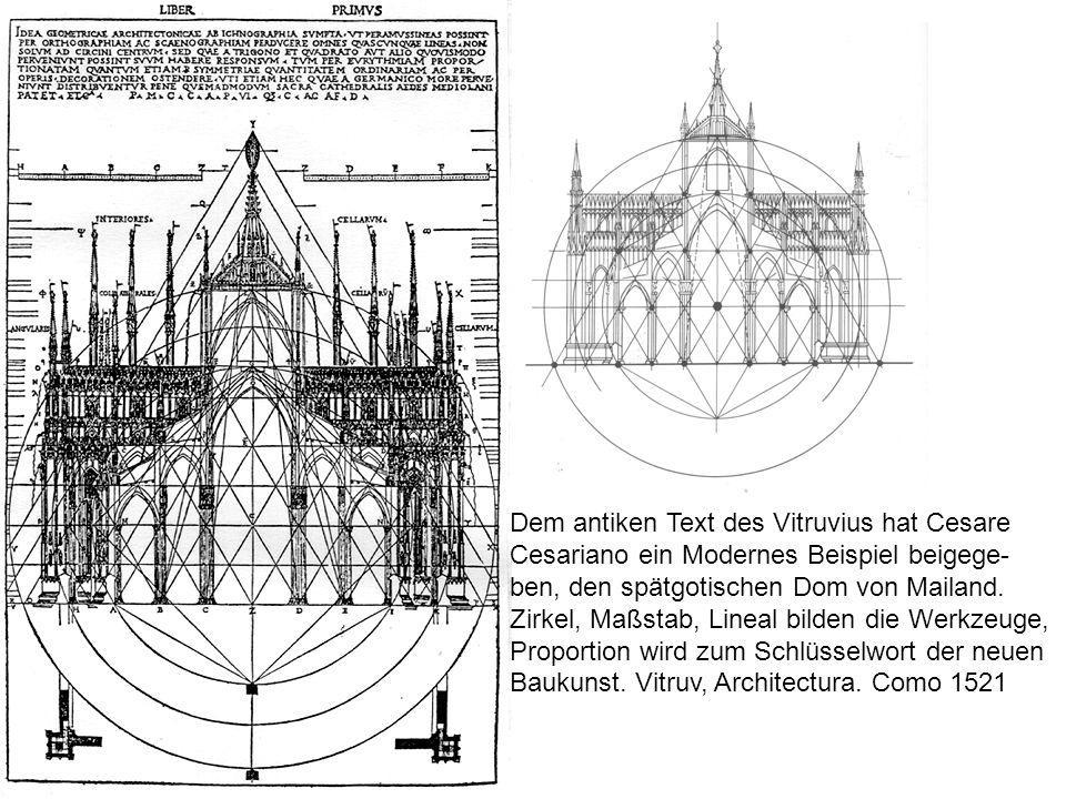 Dem antiken Text des Vitruvius hat Cesare Cesariano ein Modernes Beispiel beigege- ben, den spätgotischen Dom von Mailand.