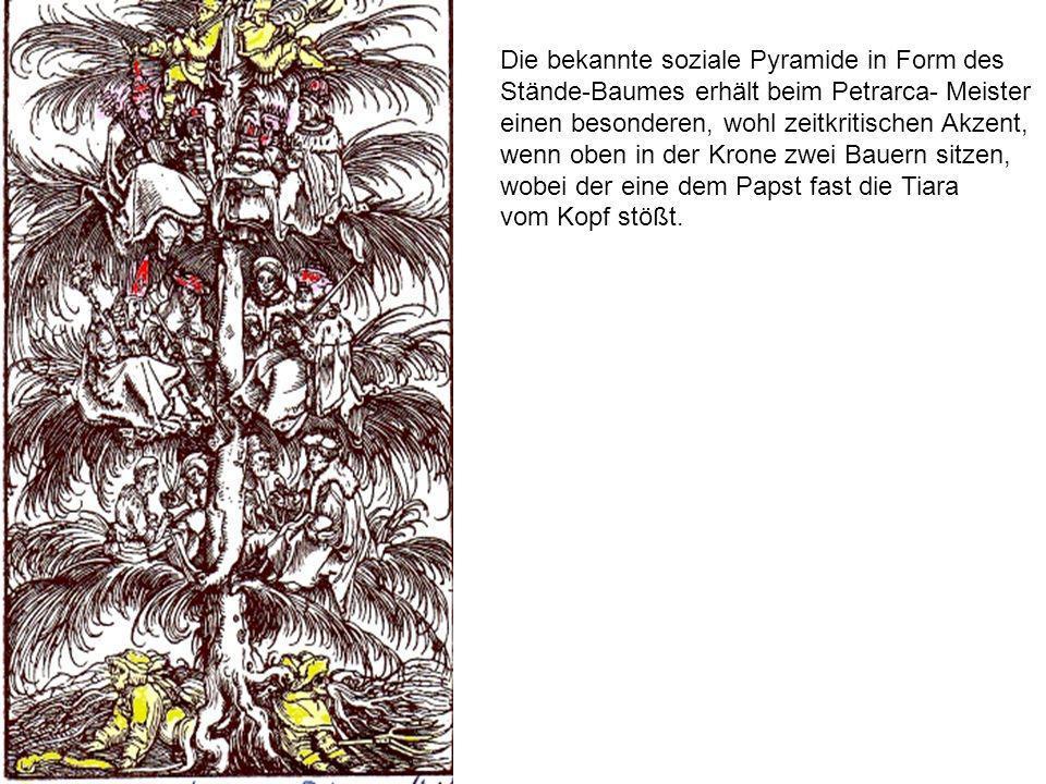 Die bekannte soziale Pyramide in Form des Stände-Baumes erhält beim Petrarca- Meister einen besonderen, wohl zeitkritischen Akzent, wenn oben in der Krone zwei Bauern sitzen, wobei der eine dem Papst fast die Tiara vom Kopf stößt.